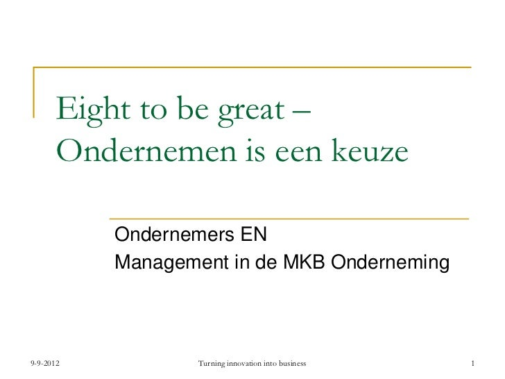 Eight to be great –      Ondernemen is een keuze           Ondernemers EN           Management in de MKB Onderneming9-9-20...