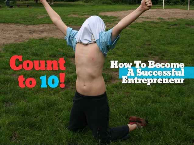 How To Become A Successful Entrepreneur | Count to ten!