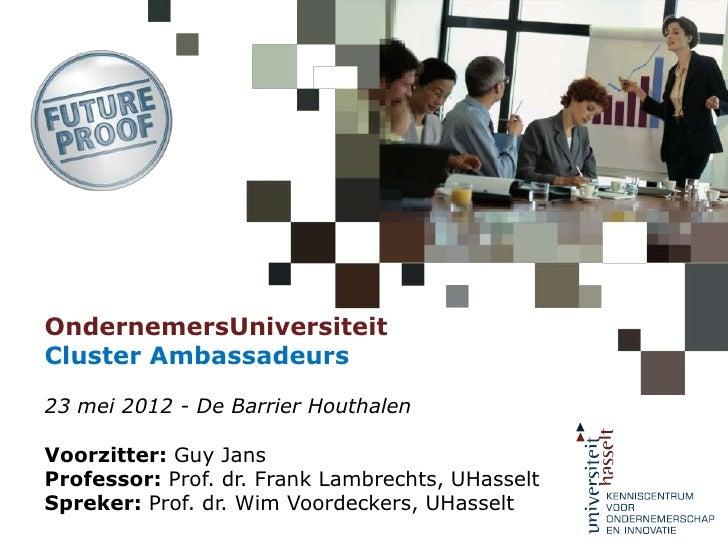 OndernemersUniversiteit - Ambassadeurs - Presentatie Prof Wim Voordeckers - UHasselt - 23 mei 2012