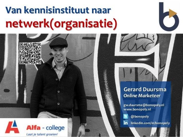 Van kennisinstituut naar netwerk(organisatie)                                      Gerard Duursma             ...