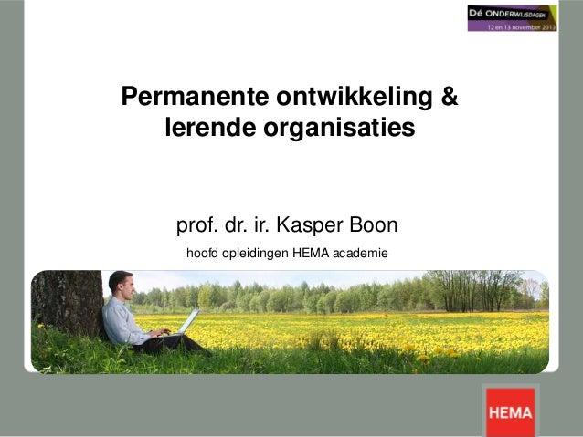 Permanente ontwikkeling & lerende organisaties  prof. dr. ir. Kasper Boon hoofd opleidingen HEMA academie