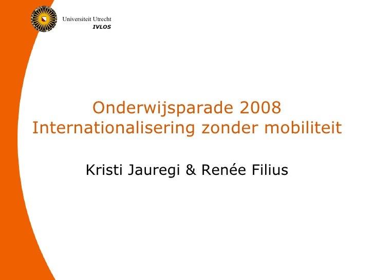 Onderwijsparade 2008 Internationalisering zonder mobiliteit Kristi  Jauregi  & Renée Filius