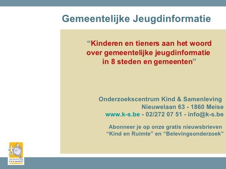 """Gemeentelijke Jeugdinformatie <ul><li>"""" Kinderen en tieners aan het woord </li></ul><ul><li>over gemeentelijke jeugdinform..."""