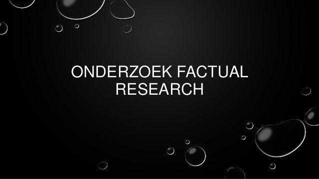 ONDERZOEK FACTUAL RESEARCH