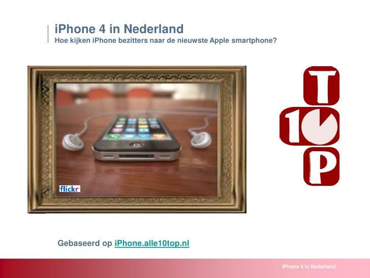 iPhone 4 in Nederland<br />Hoe kijken iPhone bezitters naar de nieuwste Apple smartphone?<br />Gebaseerd op iPhone.alle10t...