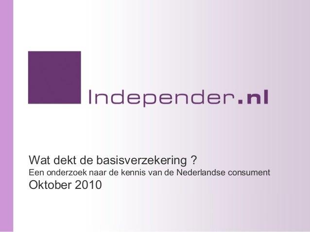 Wat dekt de basisverzekering ? Een onderzoek naar de kennis van de Nederlandse consument Oktober 2010