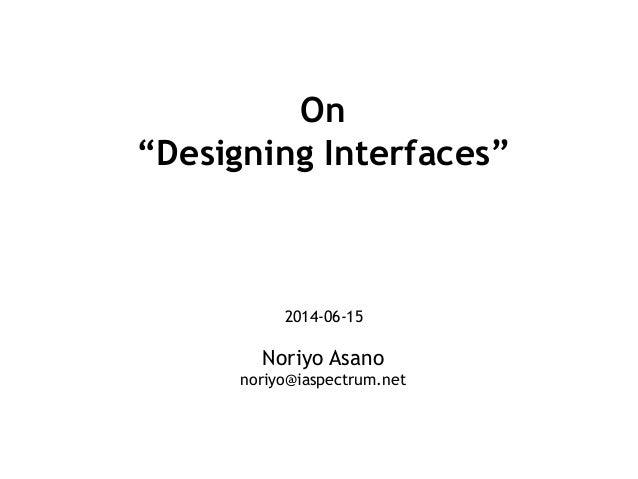 "On ""Designing Interfaces"" 2014-06-15 Noriyo Asano noriyo@iaspectrum.net"