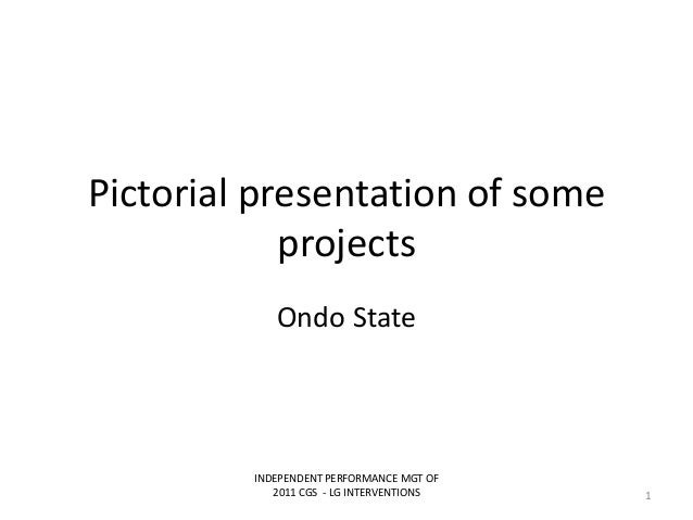 Pictorial presentation of someprojectsOndo StateINDEPENDENT PERFORMANCE MGT OF2011 CGS - LG INTERVENTIONS 1