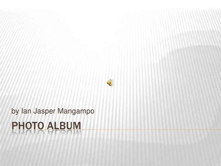 Photo Album<br />by Ian Jasper Mangampo<br />