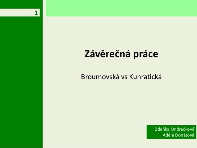 1     Závěrečná práce    Broumovská vs Kunratická                         Zdeňka Ondračková                            Adé...
