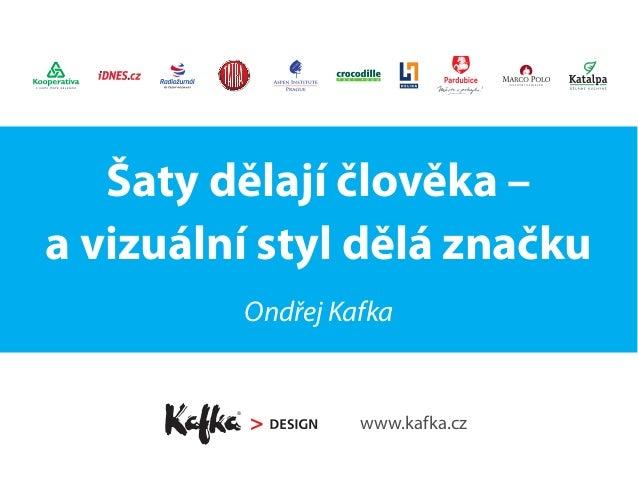 Šaty dělají člověka – a vizuální styl dělá značku Ondřej Kafka www.kafka.cz