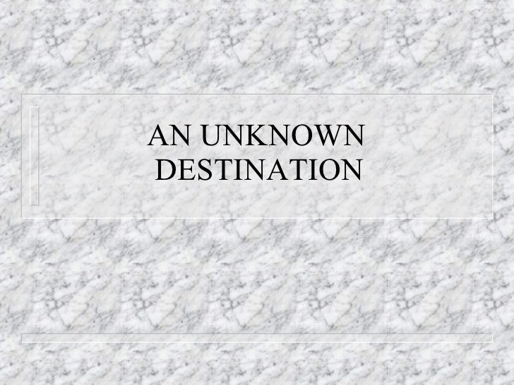 AN UNKNOWN   DESTINATION