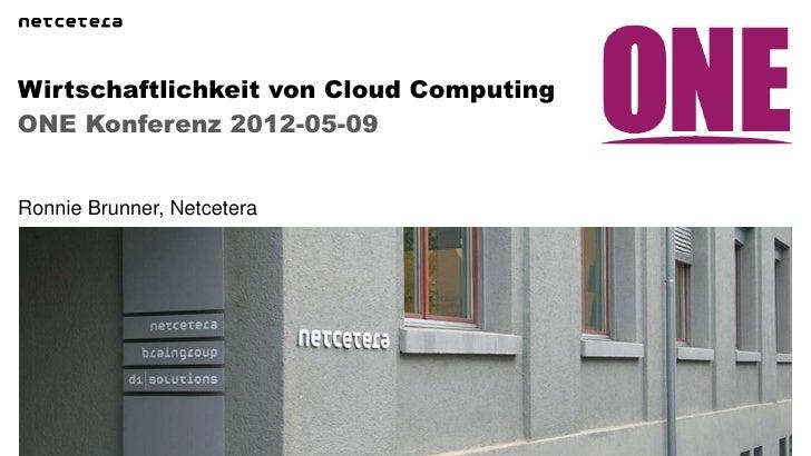 Wirtschaftlichkeit von Cloud ComputingONE Konferenz 2012-05-09Ronnie Brunner, Netcetera