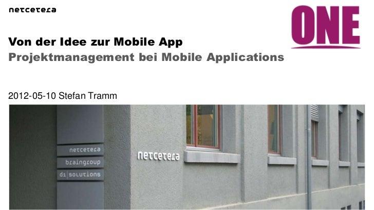 Von der Idee zur Mobile AppProjektmanagement bei Mobile Applications2012-05-10 Stefan Tramm