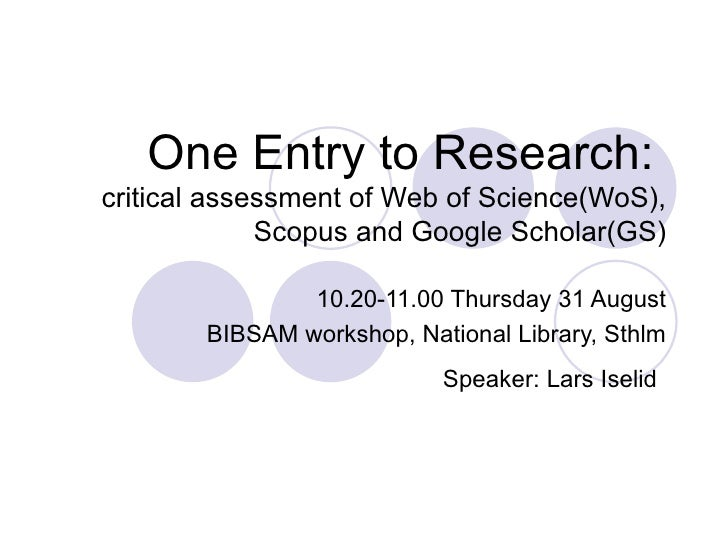 One Entry to Research:   critical assessment of Web of Science(WoS), Scopus and Google Scholar(GS) 10.20-11.00 Thursday 31...