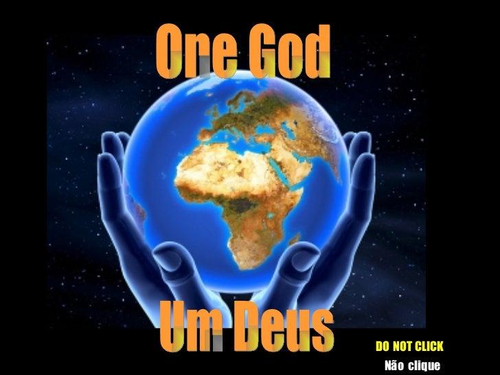 Um Deus One God DO   NOT CLICK Não   clique