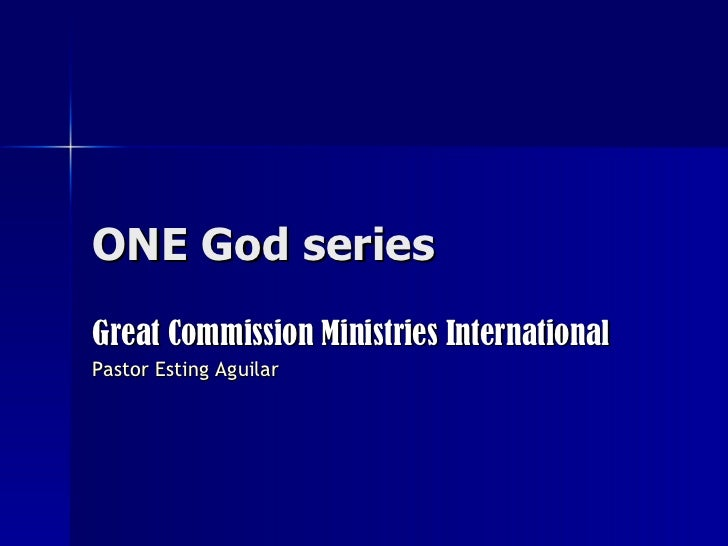 ONE God series Great Commission Ministries International Pastor Esting Aguilar