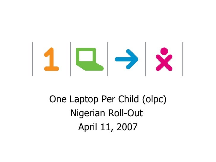 One Laptop Per Child (olpc) Nigerian Roll-Out  April 11, 2007