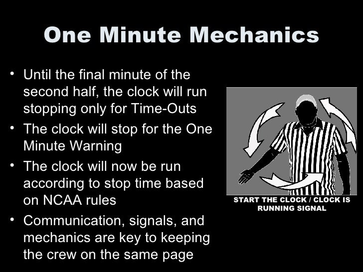 One Minute Mechanics <ul><li>Until the final minute of the second half, the clock will run stopping only for Time-Outs </l...