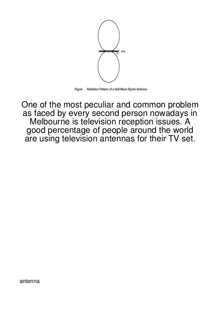 One of the most peculiar and common problemas faced by every second person nowadays in  Melbourne is television reception ...