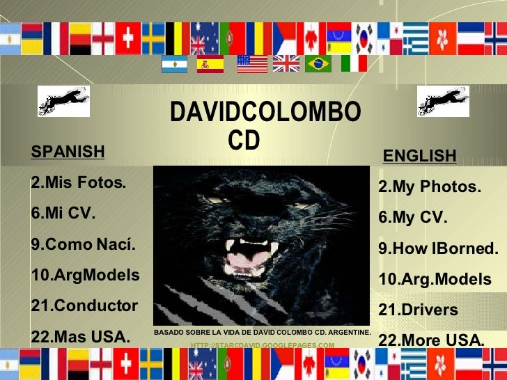 DAVIDCOLOMBO    CD   ENGLISH 2.My Photos. 6.My CV. 9.How IBorned.  10.Arg.Models 21.Drivers  22.More USA. SPANISH 2.Mis Fo...