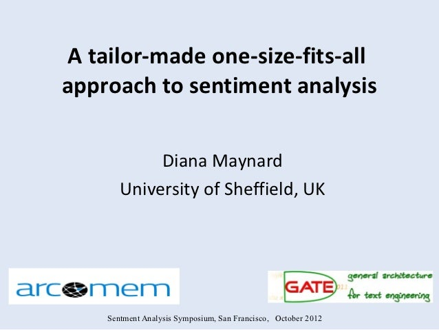 A tailor-made one-size-fits-allapproach to sentiment analysis            Diana Maynard       University of Sheffield, UK  ...