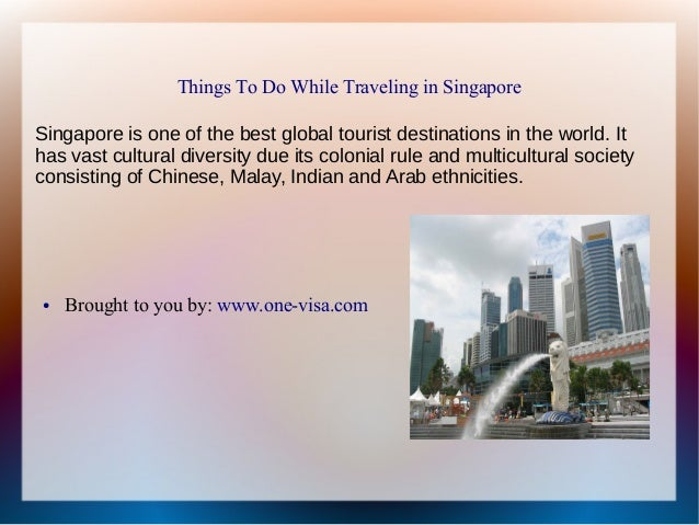 Things To Do While Traveling in Singapore Singapore is one of the best global tourist destinations in the world. It has va...
