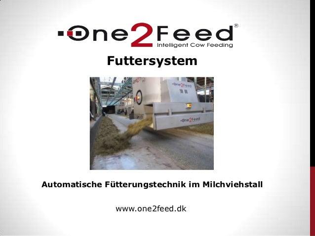 FuttersystemAutomatische Fütterungstechnik im Milchviehstall                www.one2feed.dk