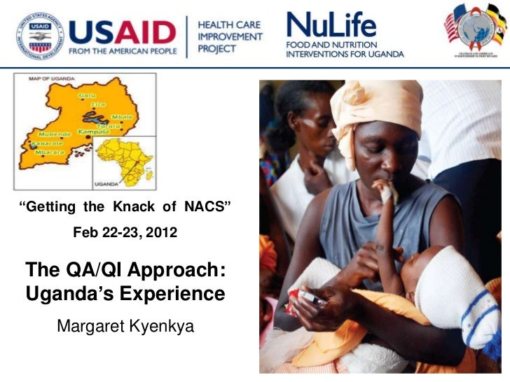 """Getting the Knack of NACS""      Feb 22-23, 2012The QA/QI Approach:Uganda's Experience    Margaret Kyenkya                ..."