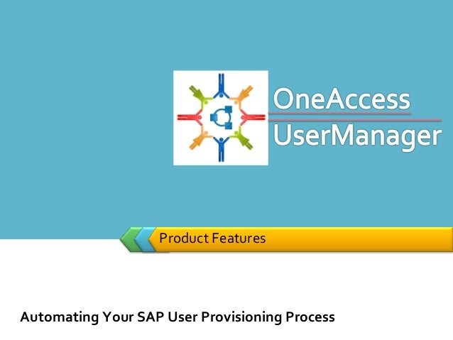 Product Features Automating Your SAP User Provisioning Process