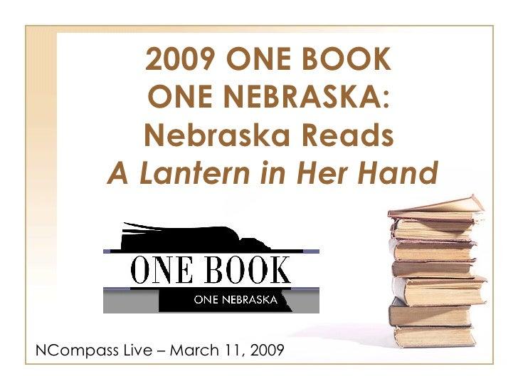 2009 ONE BOOK  ONE NEBRASKA:  Nebraska Reads  A Lantern in Her Hand NCompass Live – March 11, 2009