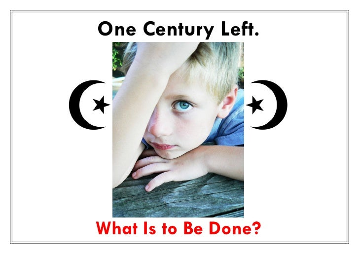 One Century Left.     What Is to Be Done?