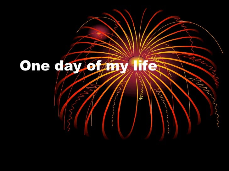 One day of my life<br />
