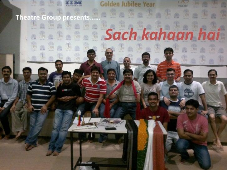 Theatre Group presents……                           Sach kahaan hai