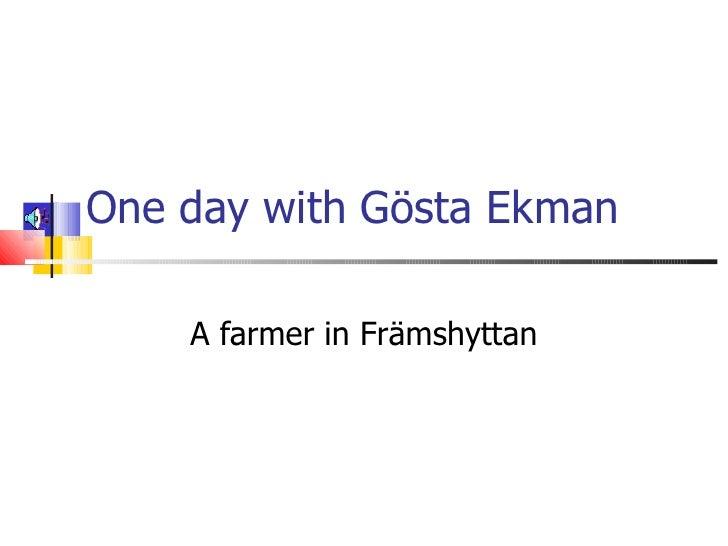 One day with Gösta Ekman A farmer in Främshyttan