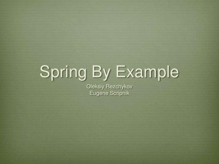Spring By Example     Oleksiy Rezchykov      Eugene Scripnik