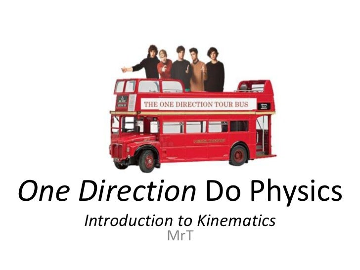 One Direction Do Physics    Introduction to Kinematics               MrT