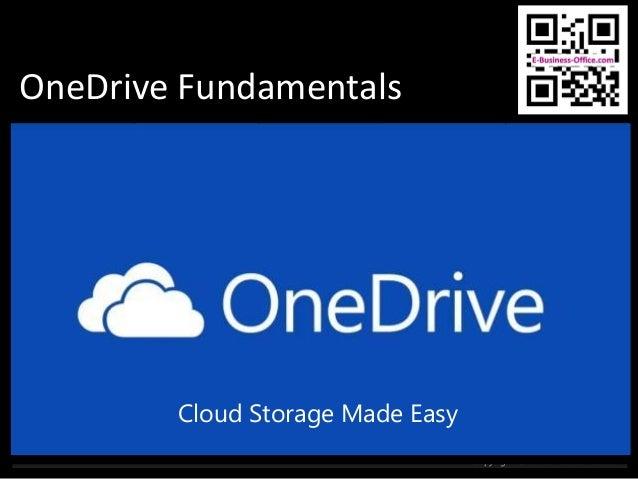 OneDrive Fundamentals Copyright © e-business-office.com Cloud Storage Made Easy