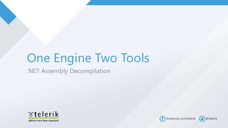 One Engine Two Tools.NET Assembly Decompilation                              facebook.com/telerik   @telerik