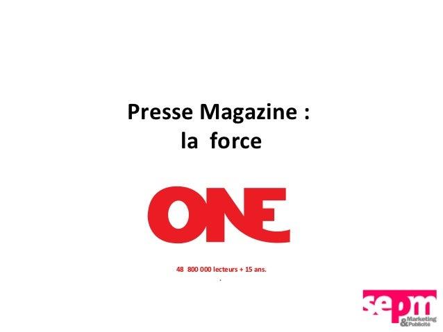 Presse Magazine :     la force    48 800 000 lecteurs + 15 ans.                 .