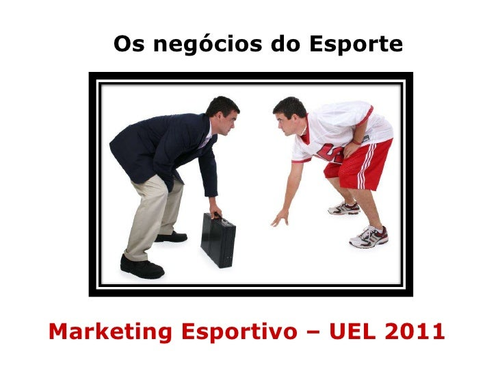 Os negócios do Esporte<br />Marketing Esportivo – UEL 2011<br />
