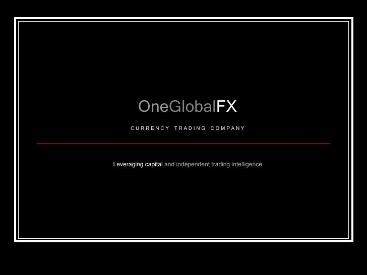 ……………………………………       …             OneGlobalFX          CURRENCY        TRADING      COMPANY        Leveraging capital and...