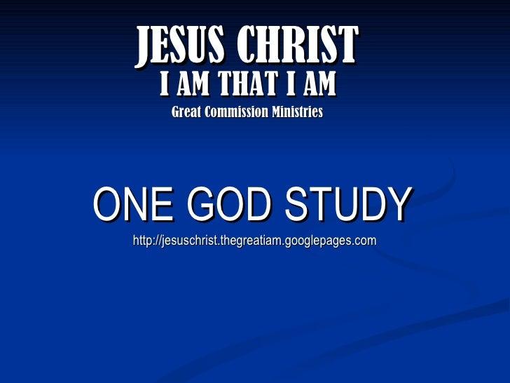 ONE GOD JESUS CHRIST!