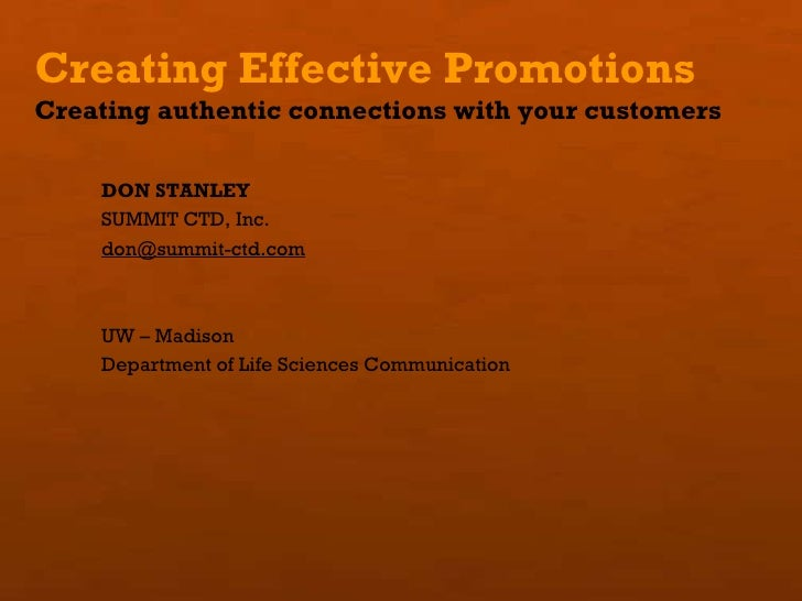 Creating Effective Promotions Creating authentic connections with your customers DON STANLEY SUMMIT CTD, Inc. [email_addre...