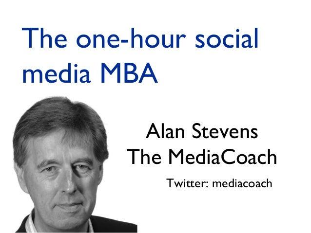 The one-hour social media MBA Alan Stevens The MediaCoach Twitter: mediacoach