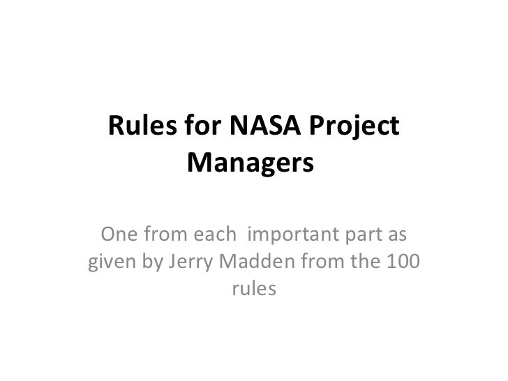Rules for NASA Project Managers  One from each  important part as given by Jerry Madden from the 100 rules