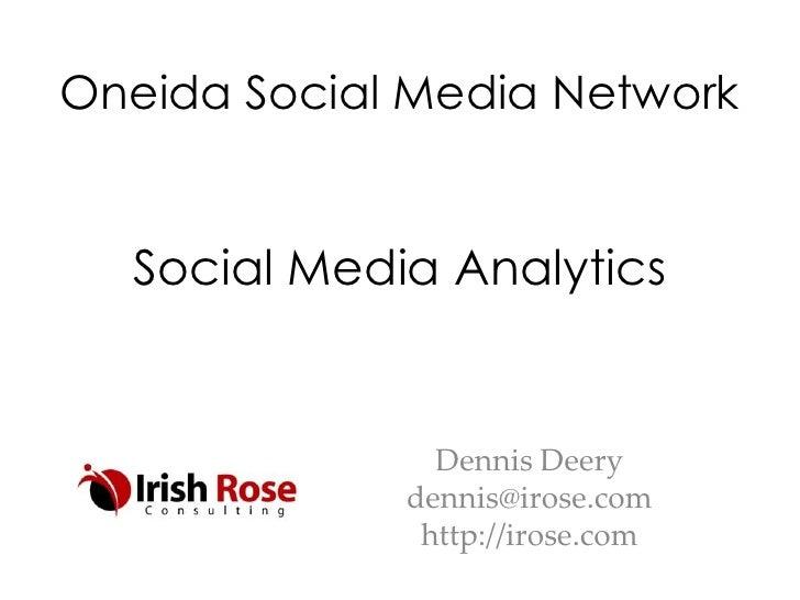 Oneida Social Media Network  Social Media Analytics               Dennis Deery             dennis@irose.com              h...