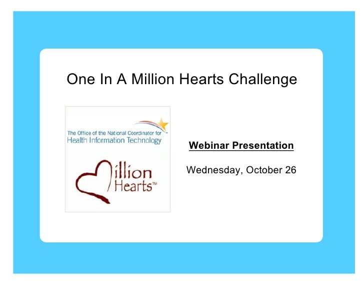 One In A Million Hearts Challenge                 Webinar Presentation                 Wednesday, October 26