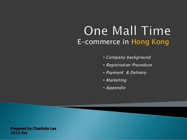 E-commerce in Hong Kong • Company background • Registration Procedure • Payment & Delivery  • Marketing • Appendix  Prepar...