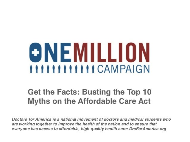 Get the Facts: Busting the Top 10        Myths on the Affordable Care ActDoctors! for America is a national movement of do...